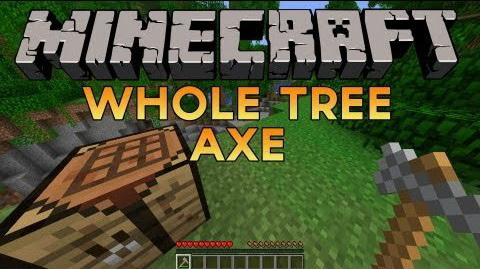 Whole Tree Axe [1.12.2] [1.11] [1.10.2] [1.7.10]
