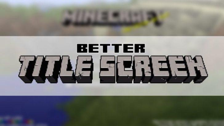 Better Title Screen [1.12.2] [1.11.2] [1.10.2] [1.7.10]