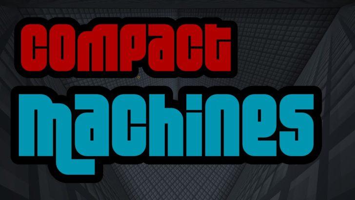 Compact Machines - компактные механизмы [1.12.2] [1.11.2] [1.10.2] [1.7.10]