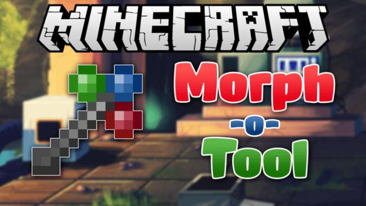 Morph-o-Tool [1.12.2] [1.11.2] [1.10.2] [1.9.4]